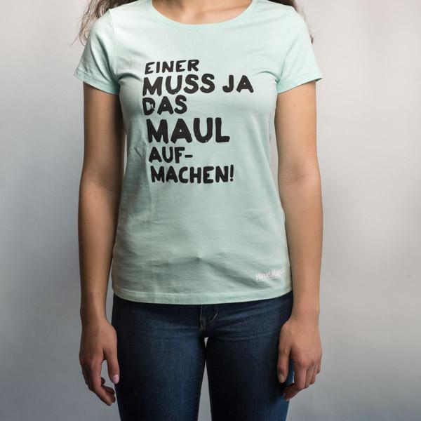 """""""Einer muss ja das Maul aufmachen!"""" T-Shirt für Frauen"""