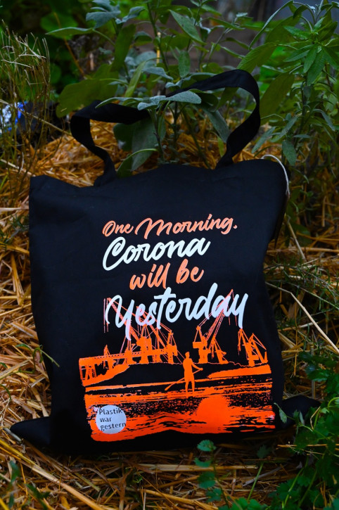 """One morning Corona will be yesterday""-Stoffbeutel"