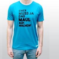 """""""Einer muss ja das Maul aufmachen!"""" T-Shirt für Männer"""